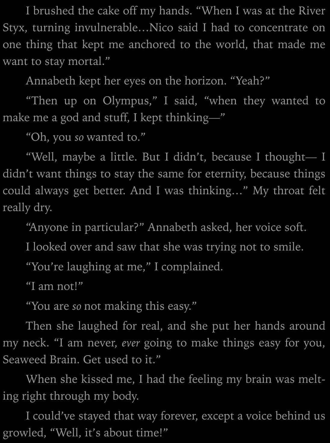 PERCABETH!!! They finally get together. And of course Annabeth would never make it easy for her Seaweed Brain.