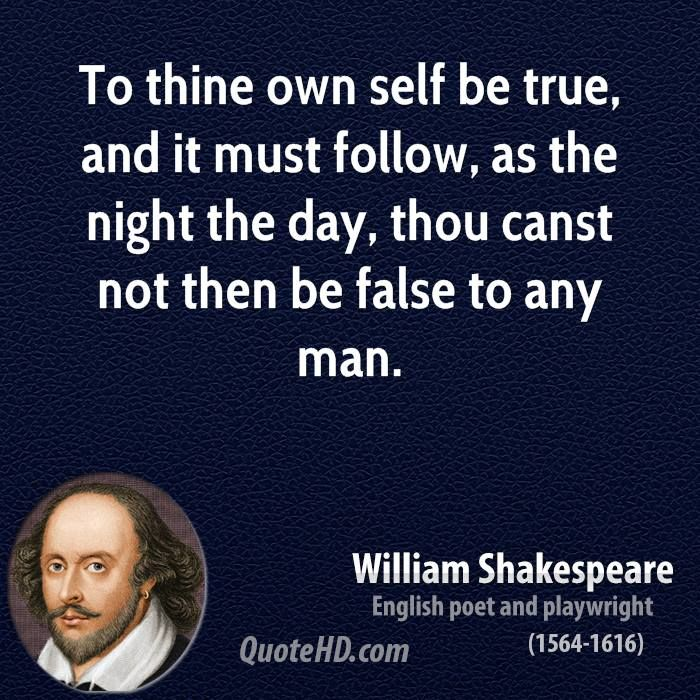 Shakespeare Quotes On Truth: To Thine Own Self Be True, And It Must Follow, As The