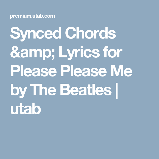 Synced Chords Lyrics For Please Please Me By The Beatles Utab