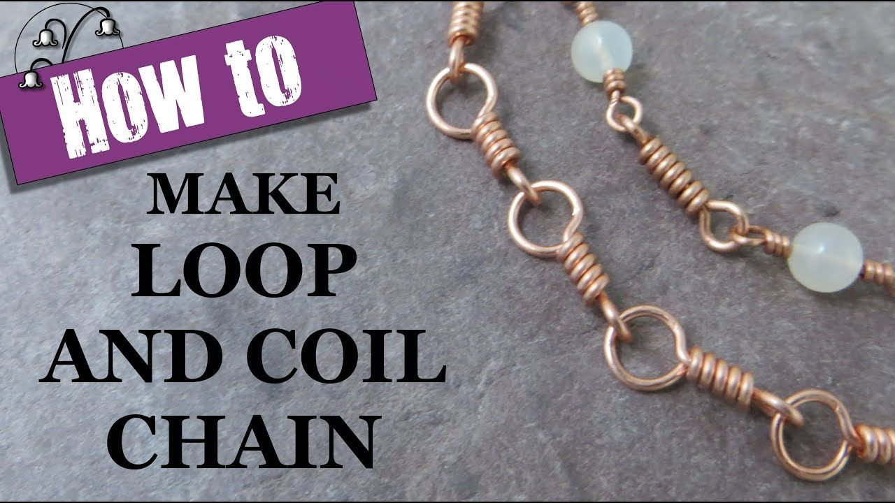 Jewelry Chain Making - Loop and Coil Links | Wire Jewelry Tutorials ...