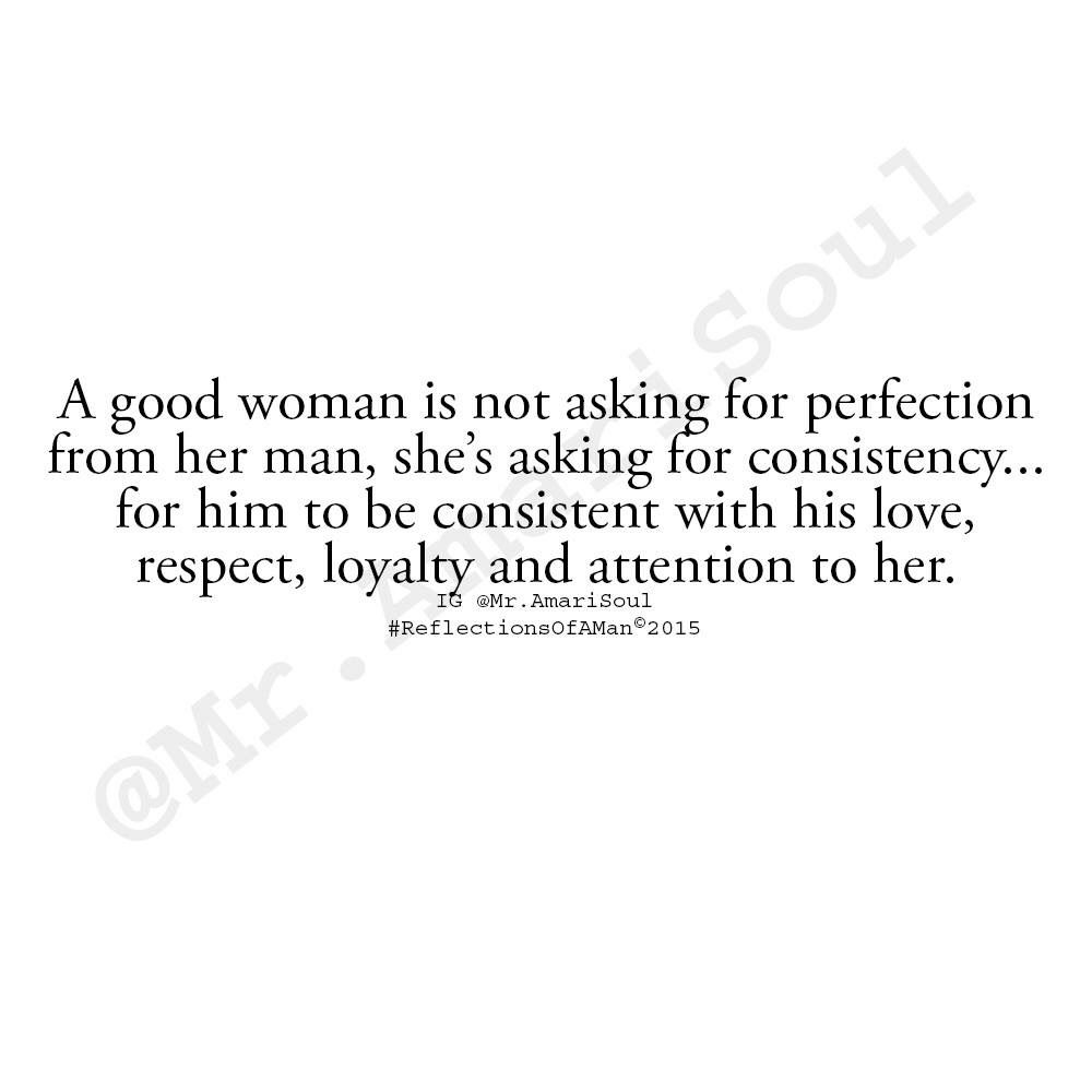 How A Man Should Love A Woman Quotes A Woman Wants Consistency In Everythingshe Should Have It In