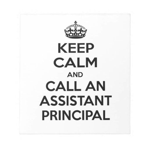 Keep Calm and Call an Assistant Principal Notepad Assistant - assistant principal interview questions