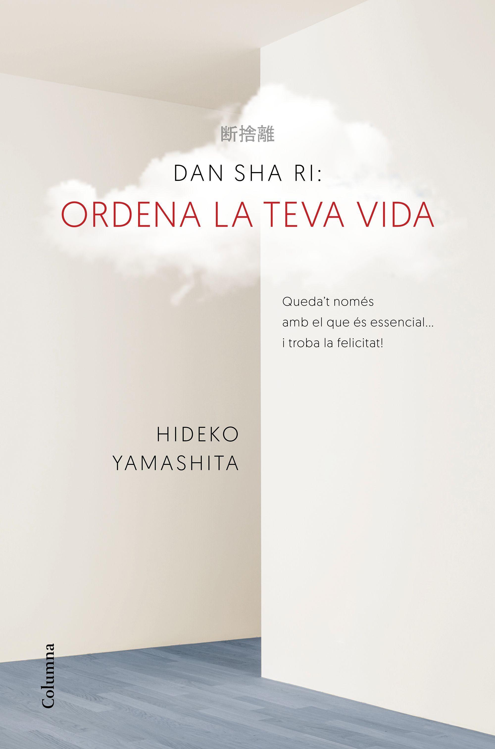 Dan-sha-ri : ordena la teva vida : queda't només amb el que és essencial...  i troba la felicitat! / Hideko Yamashita