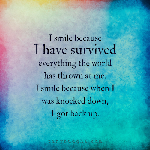 I Smile Because I Have Survived | Quotes and Sayings | Quotes