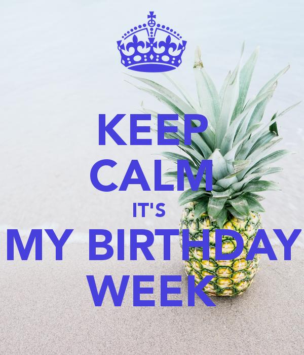 Keep Calm It S My Birthday Week Funny Happy Birthday Meme Keep Calm Happy Birthday Birthday Quotes Funny