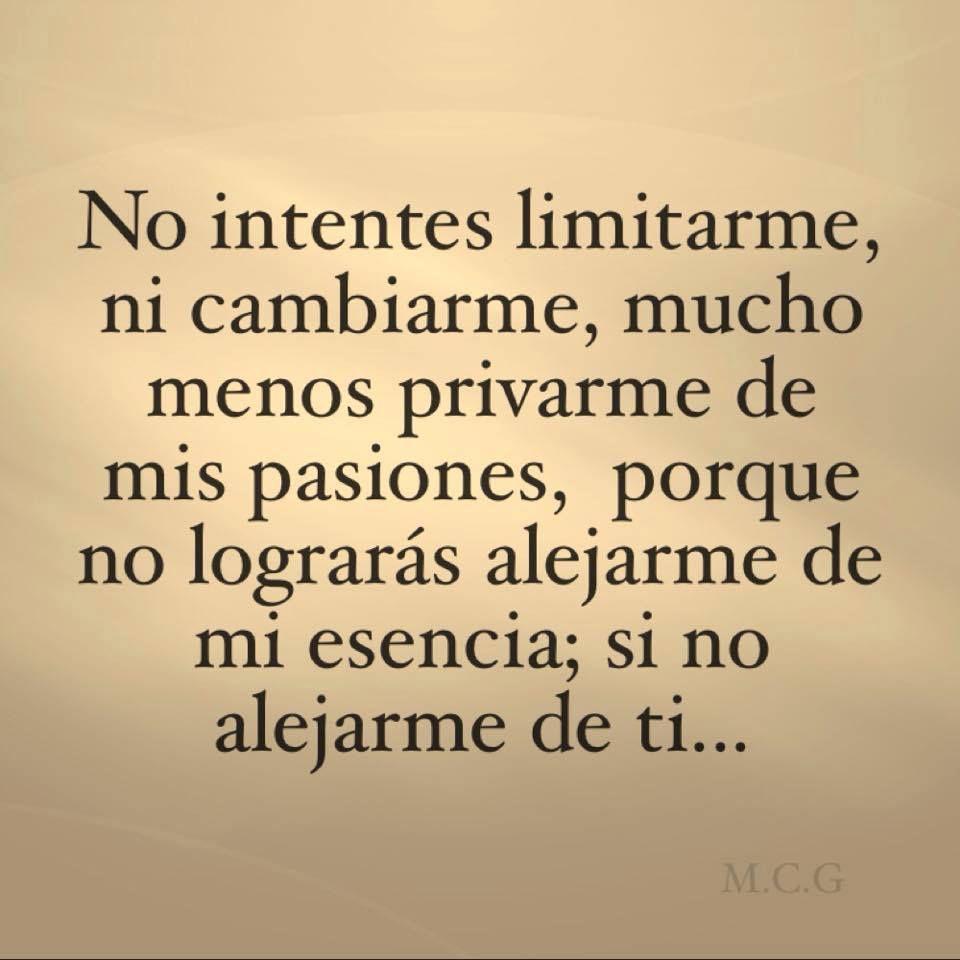 Vida · 〽 No intentes limitarme ni cambiarme mucho menos privarme de mis pasiones Frases SarcasticasFrases