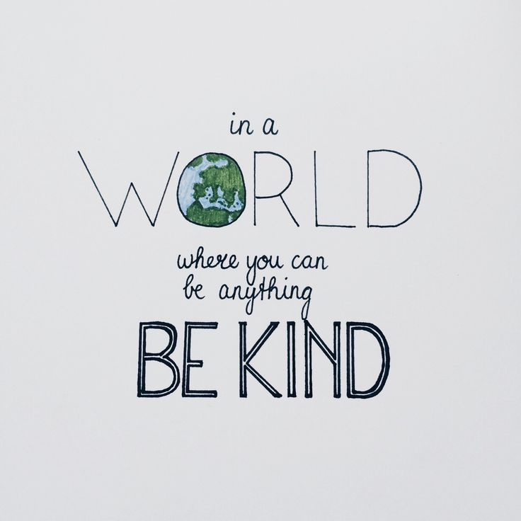In a World where you can be anything, be kind ...