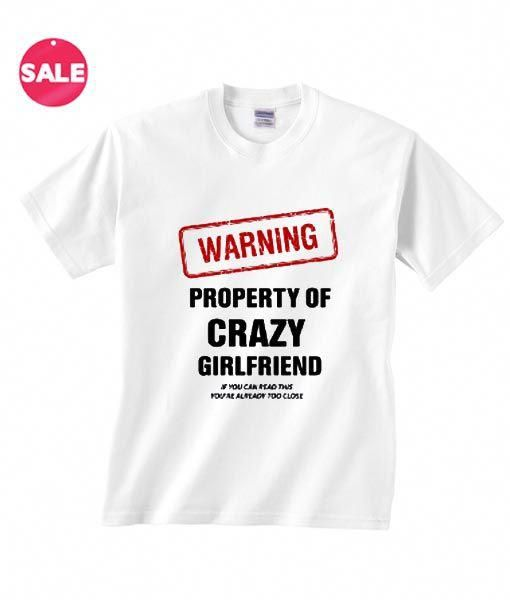 Warning Property of Crazy Girlfriend T-Shirt. funny tee shirts Custom Tshirt  Prices Tees Feminist. Customize your own shirt a6e533cc0555