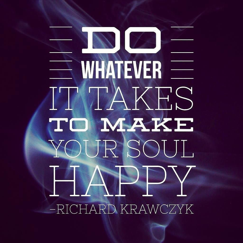 Quotes About Life And Happiness Do Whatever Makes Your Soul Happy Quote Life Success