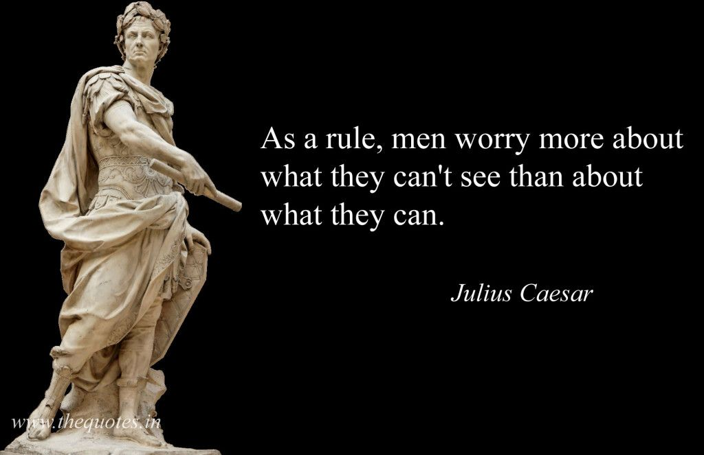 As A Rule Men Worry More About What They Can T See Than About