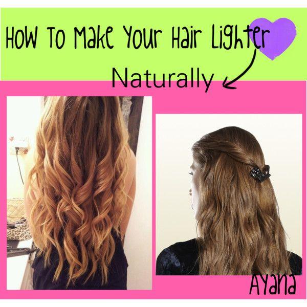 How To Make Your Hair Lighter Naturally Make Hair Lighter How