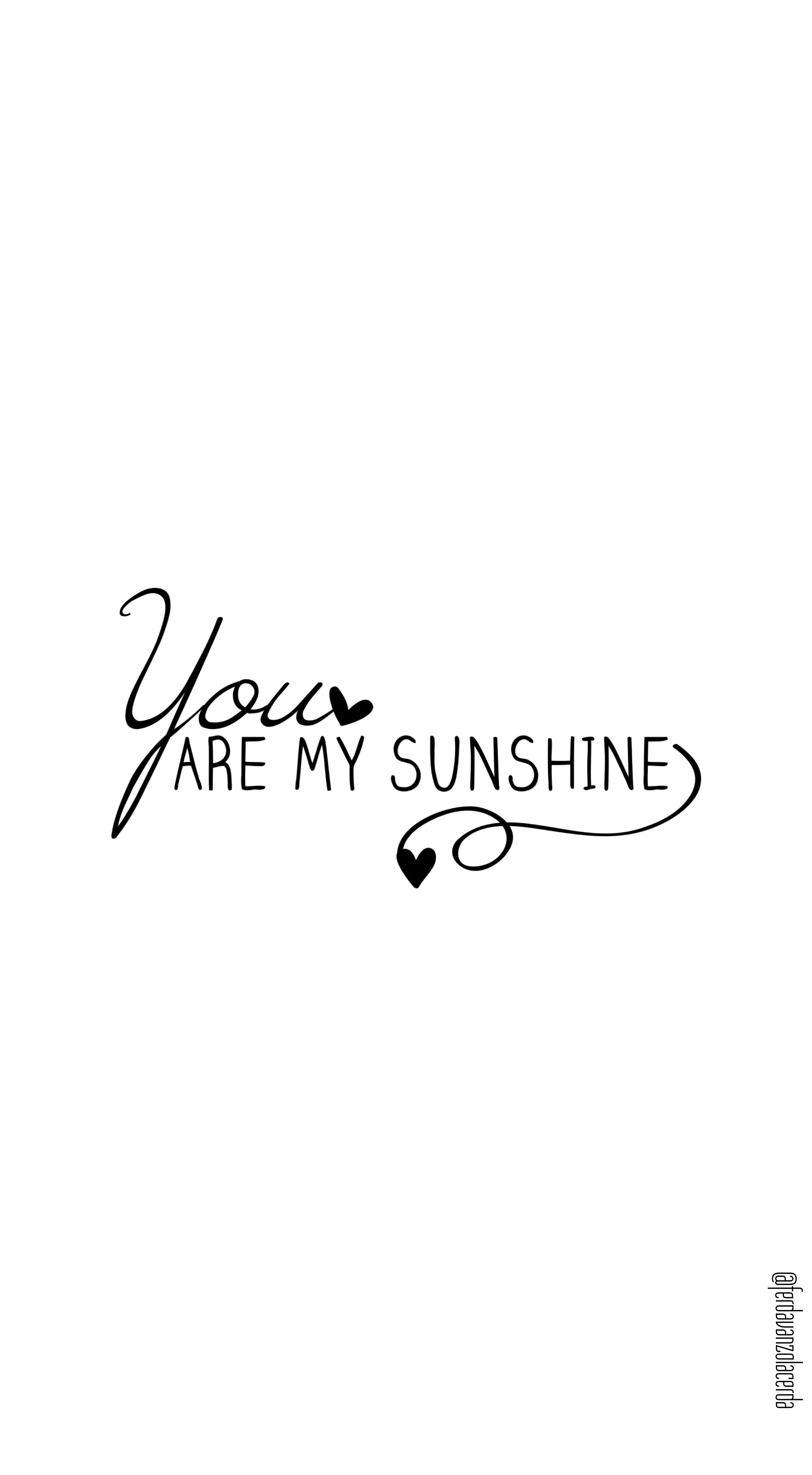 You Are My Sunshine Iphone Background Quote Sunshine Wallpaper Sunshine Tattoo