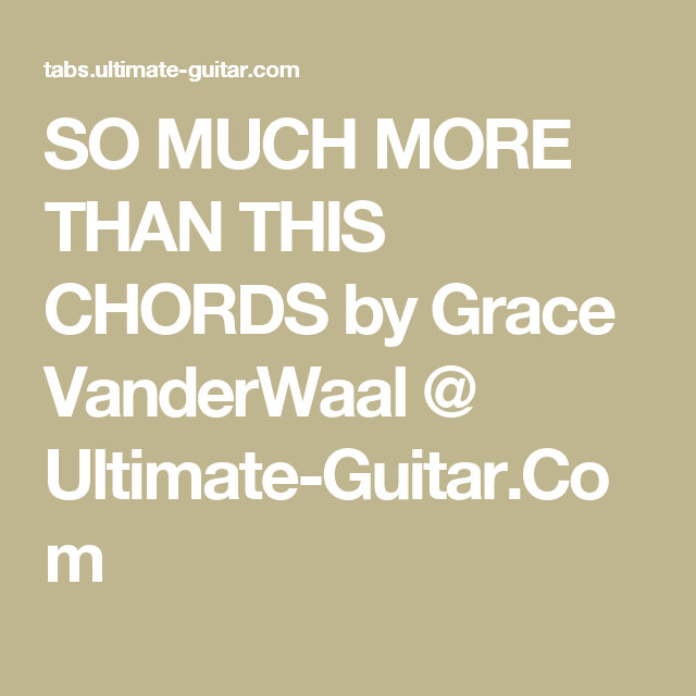 So Much More Than This Chords By Grace Vanderwaal Ultimate Guitar