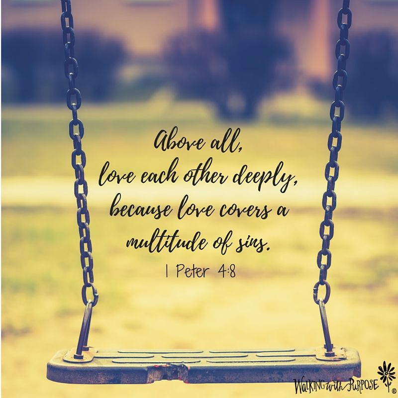 Above All Love Each Other Deeply Because Love Covers A Multitude Of Sins I Peter 48
