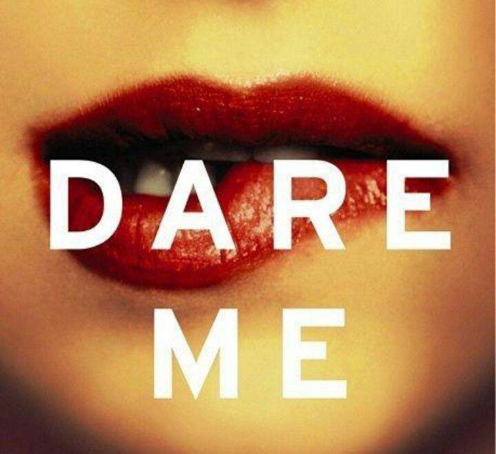 Dare you...