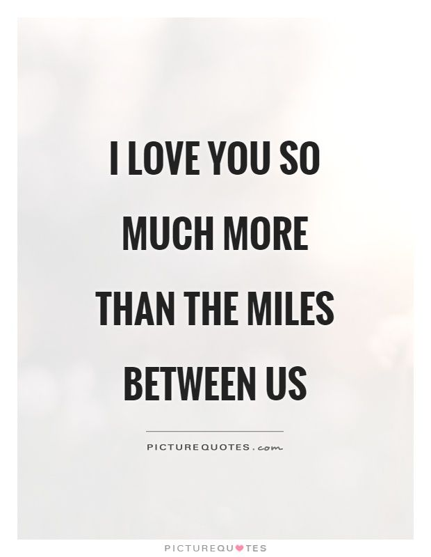 Quotes About How Much I Love You Pleasing Iloveyousomuchmorethanthemilesbetweenusquote1 620