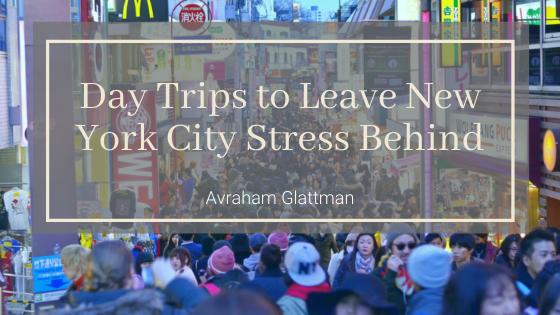 Avraham Glattman On Day Trips To Leave New York City Stress Behind