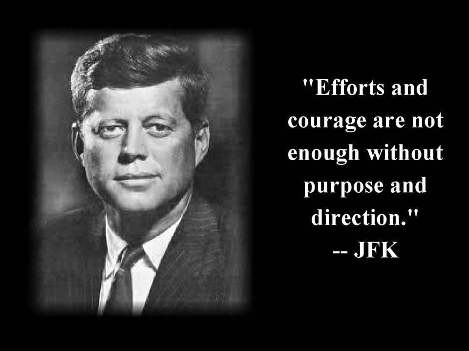 efforts and courage are not enough out purpose and direction effort and courage are not enough out purpose and direction jfk