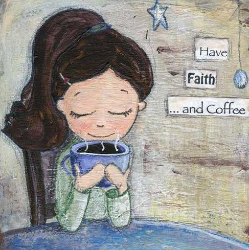 Have Faith..... and coffee.