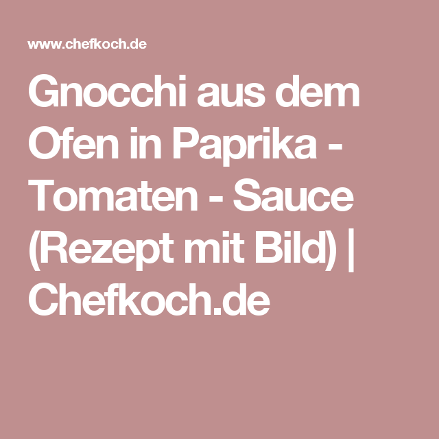 gnocchi aus dem ofen in paprika tomaten sauce schlemmen pinterest saucen backen und braten. Black Bedroom Furniture Sets. Home Design Ideas