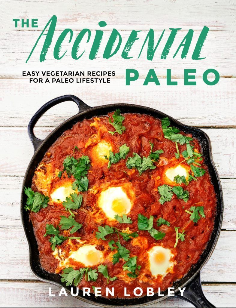 The Accidental Paleo Combines Plant Based Eating And The Paleo Diet Effortlessly Paleodiets1 Vegetarian Recipes Easy Paleo Cooking Vegan Recipes Plant Based