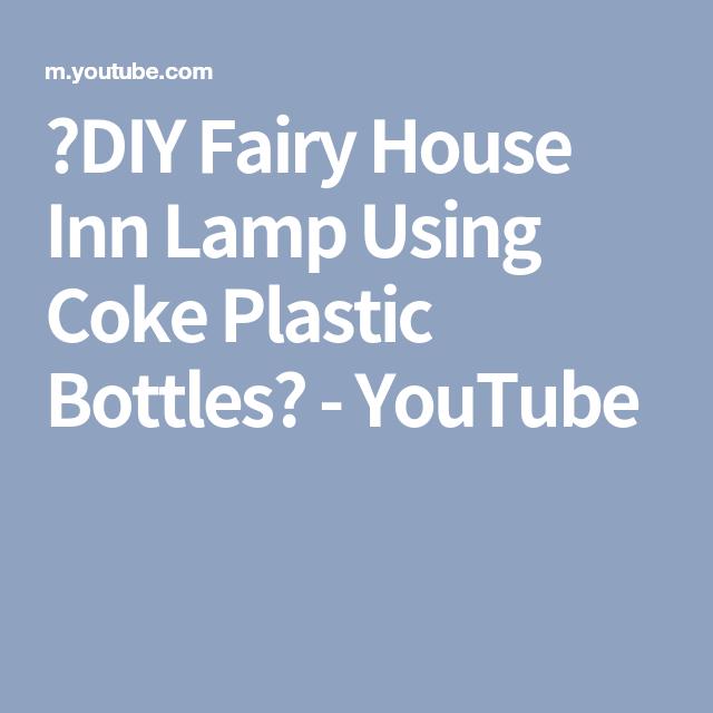 ❣DIY Fairy House Inn Lamp Using Coke Plastic Bottles❣ - YouTube