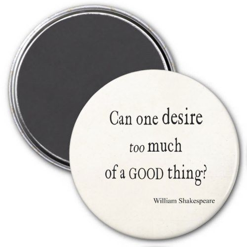 Desire Too Much Of A Good Thing Shakespeare Quote Fridge Magnet Shakespeare Quotes Famous Shakespeare Quotes Shakespeare