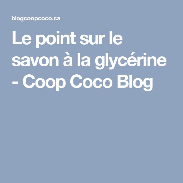 Le point sur le savon à la glycérine - Coop Coco Blog