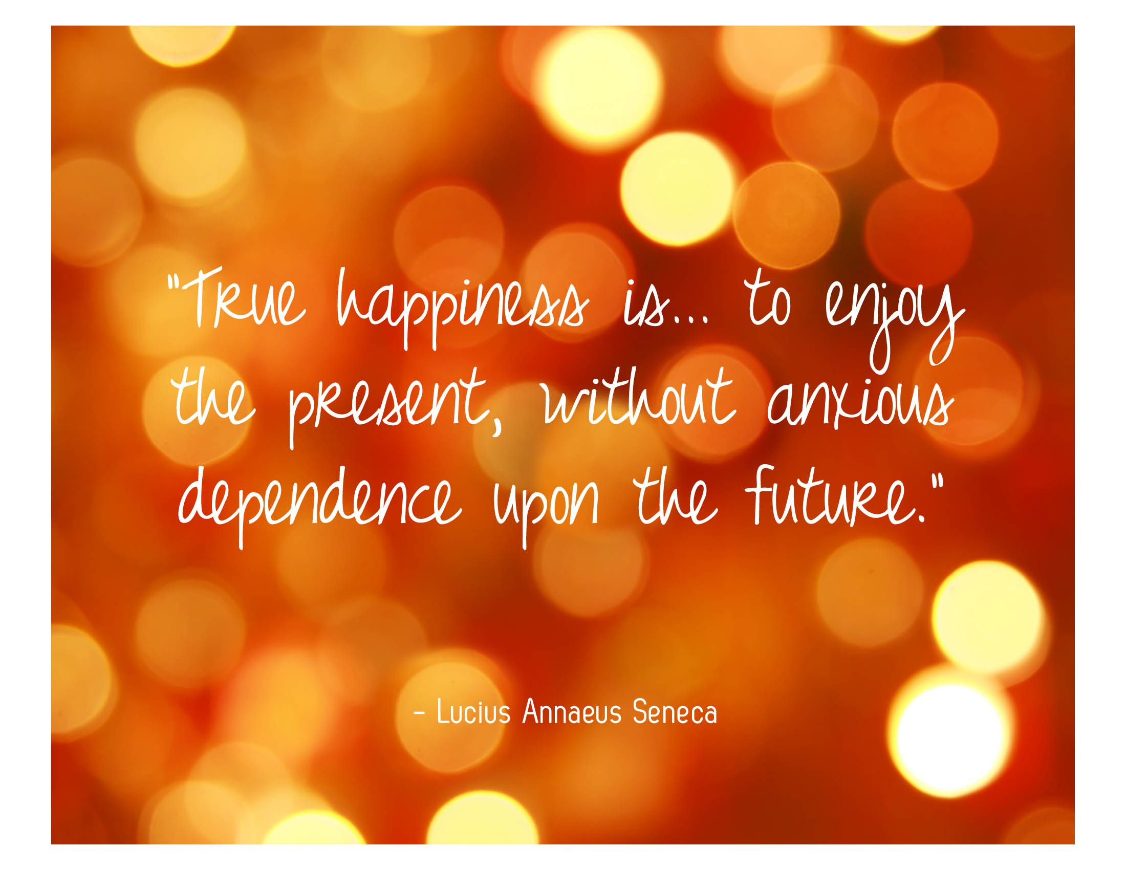Futures Quotes True Happiness Is… To Enjoy The Present Without Anxious