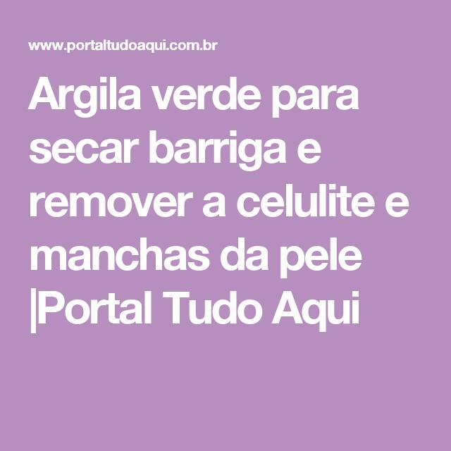 Argila verde para secar barriga e remover a celulite e manchas da pele |Portal Tudo Aqui