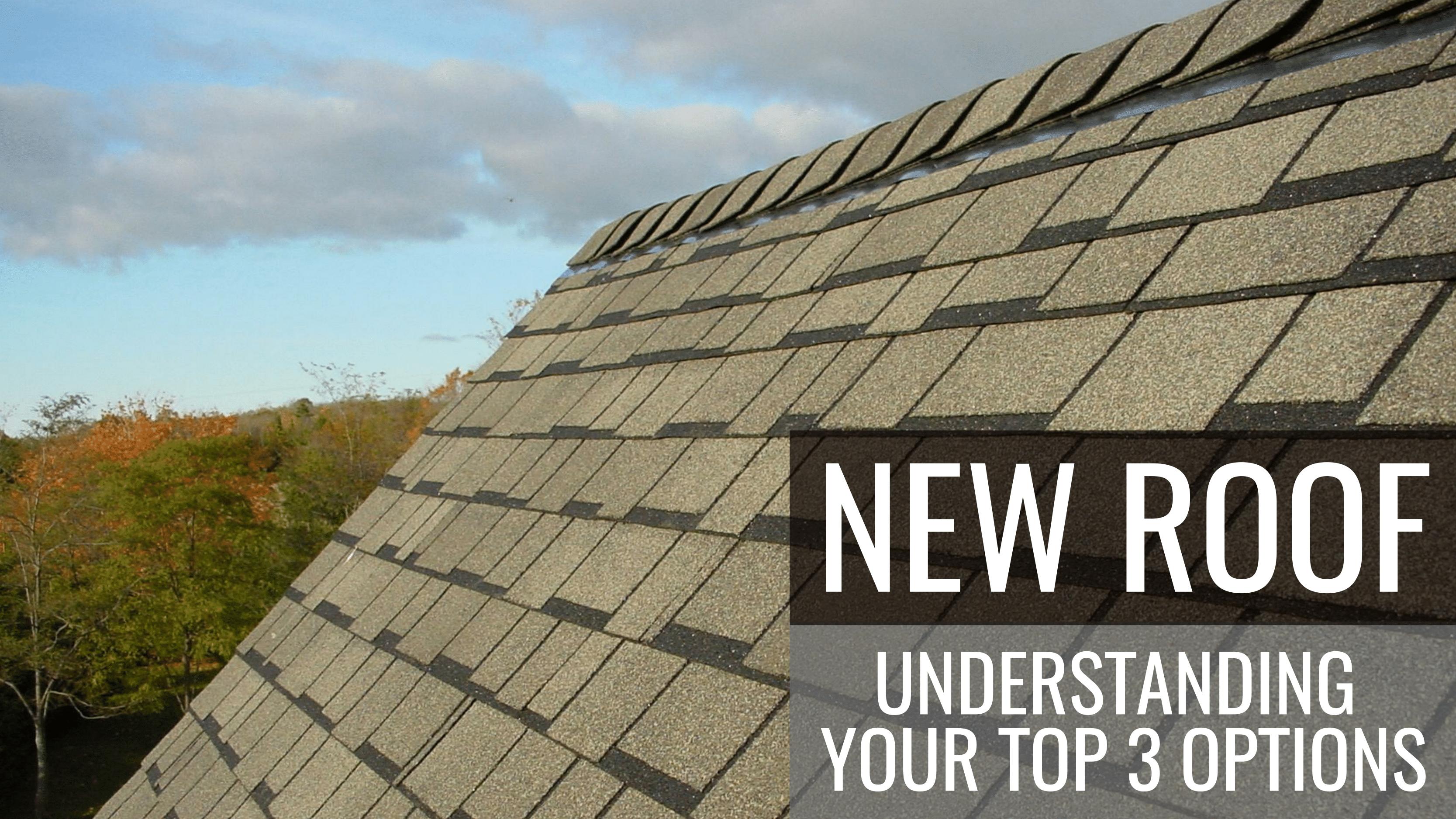New Roof Understanding Your Top 3 Options Best Shingles