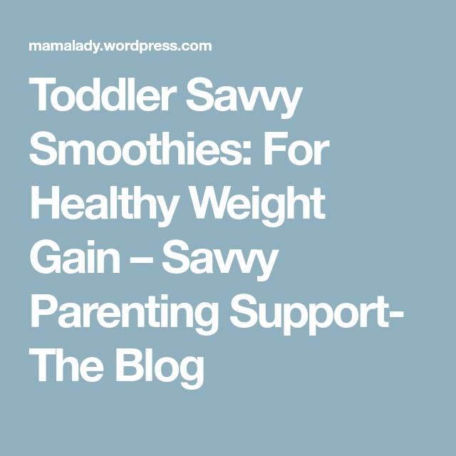 Toddler Savvy Smoothies: For Healthy Weight Gain – Savvy Parenting Support- The Blog