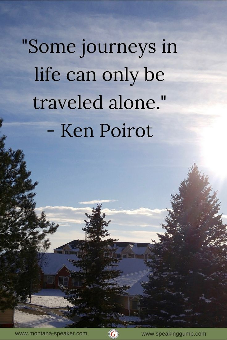 """Inspirational Quotes About Lifes Journey Some Journeys In Life Can Only Be Traveled Alone.""""  Ken Poirot"""