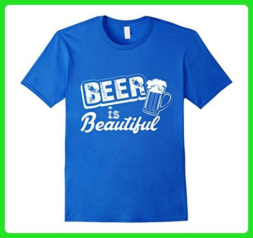 Mens Beer Is Beautiful Craft Beer Drinking Alcohol Funny T Shirt