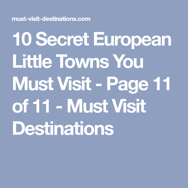 10 Secret European Little Towns You Must Visit - Page 11 of 11 - Must Visit Destinations