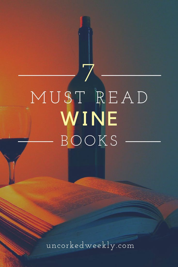 Wine Guide This Is A List Of The Top 7 Must Read Wine Books Best That I Personally Have Read Over The Years So While Every Wine Book Wine Education Wine Guide