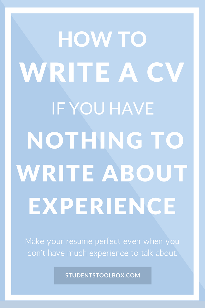 how to write cv if you have nothing to write about experience students toolbox