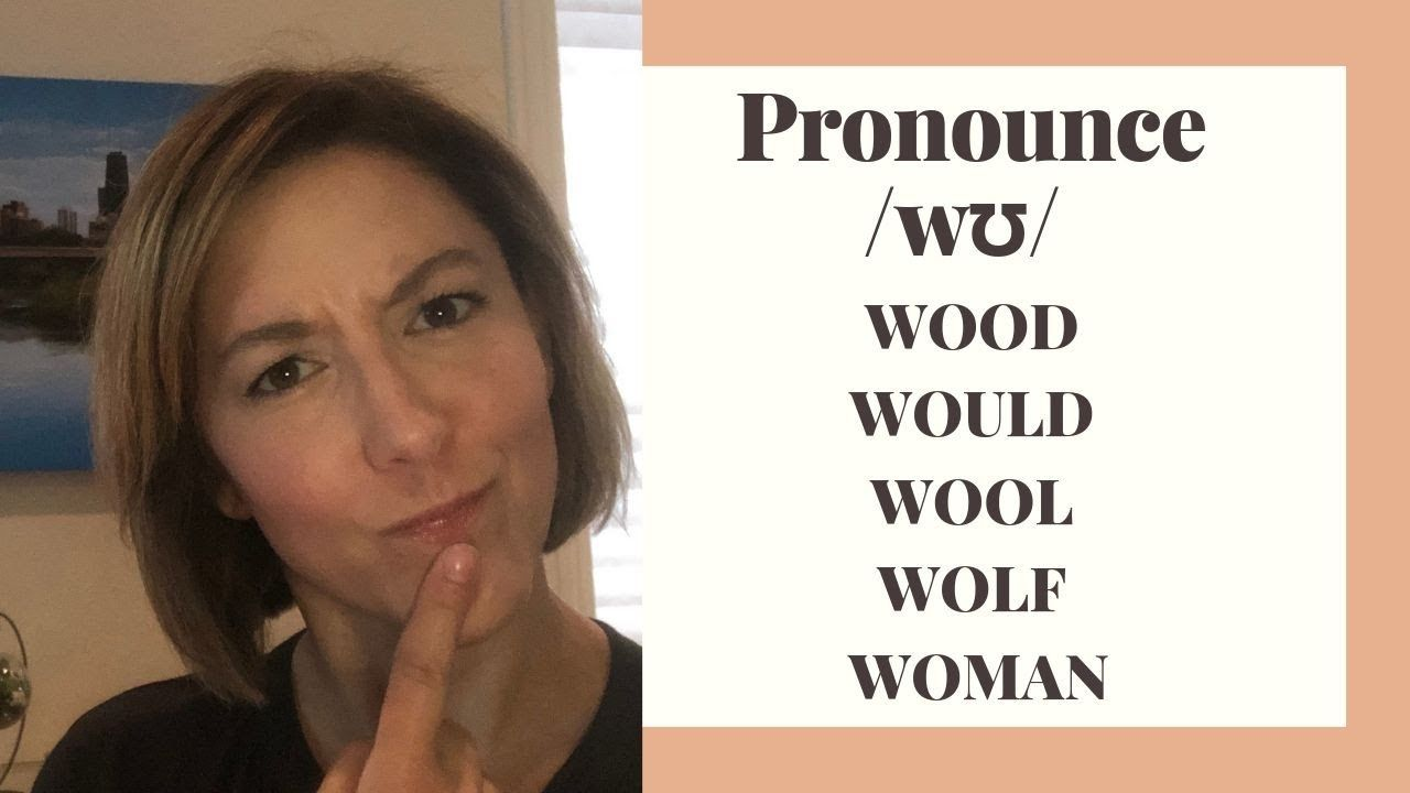 How to Pronounce /wʊ/ in WOOD WOULD WOOL WOLF WOMAN - English