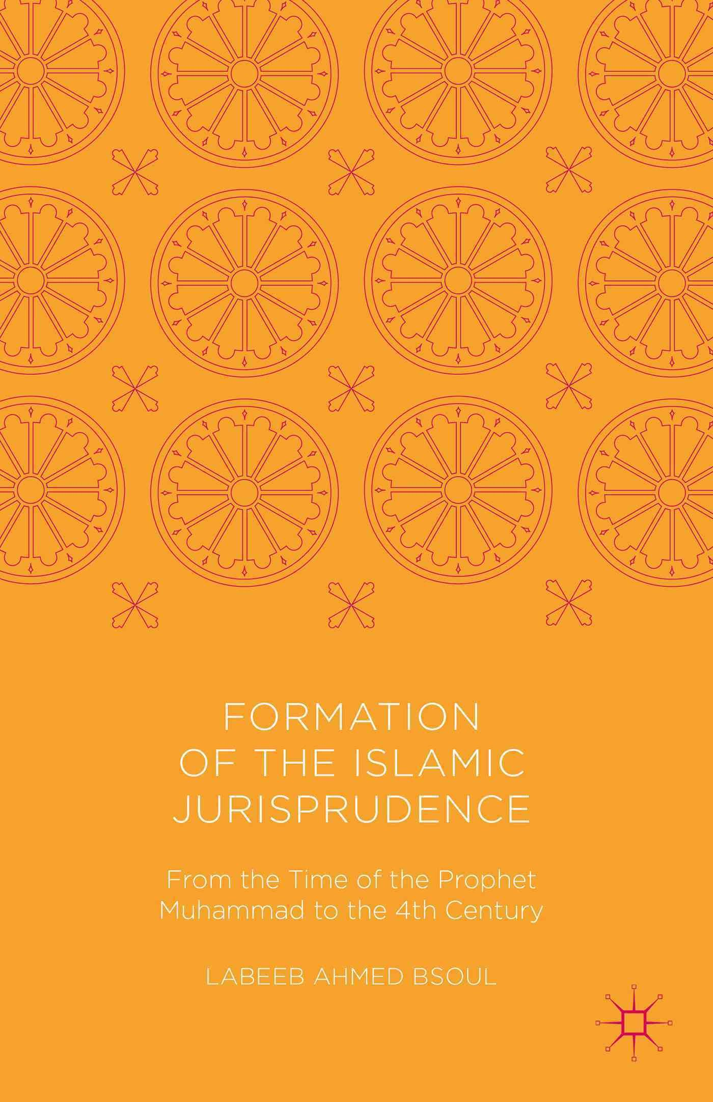 Formation Of The Islamic Jurisprudence: From The Time Of The Prophet  Muhammad To The 4th