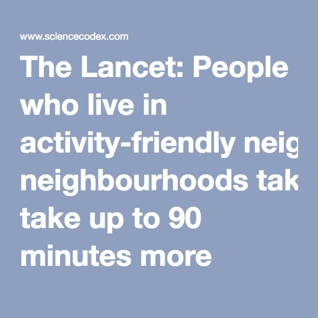 The Lancet: People who live in activity-friendly neighbourhoods take up to 90 minutes more exercise per week   Science Codex