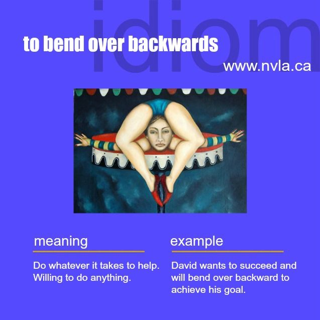 idiom, to bend over backwards.