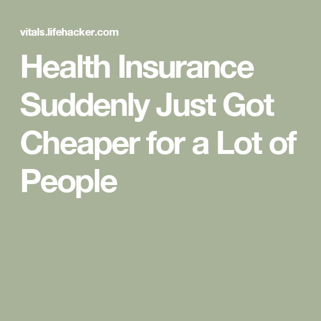 Health Insurance Suddenly Just Got Cheaper For A Lot Of People