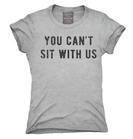 You Can't Sit With Us T-Shirt, Hoodie, Tank Top