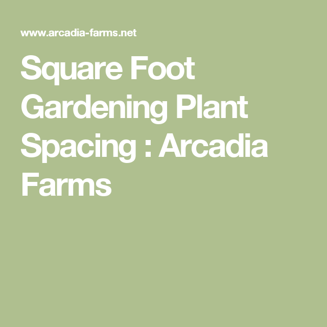 Square Foot Gardening Plant Spacing : Arcadia Farms | Gardening ...