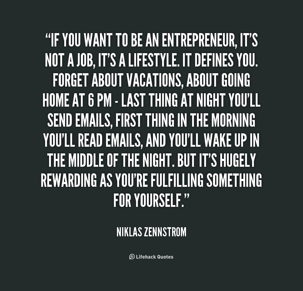 If You Re Not First You Re Last Quote: If You Want To Be An Entrepreneur, It's Not A Job, It's A