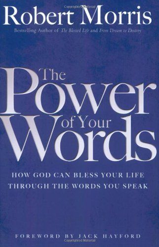 The Power of Your Words: How God Can Bless Your Life Through the Words You Speak by Robert Morris, http://www.amazon.com/dp/0830738320/ref=cm_sw_r_pi_dp_ByQjqb0W7Q2CZ