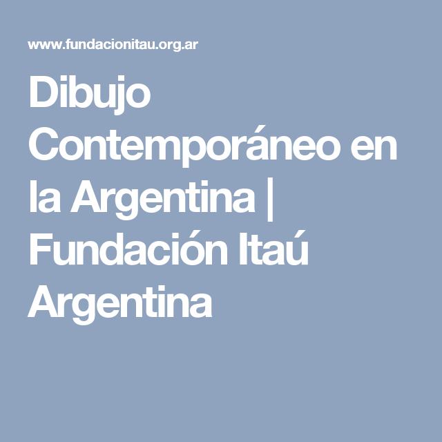 Dibujo Contemporaneo En La Argentina Fundacion Itau Argentina Argentina Fundaciones Libros