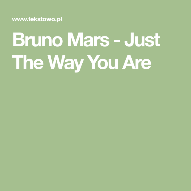 Bruno Mars Just The Way You Are Tekst Piosenki Na The Way You Are Bruno Mars Just The Way