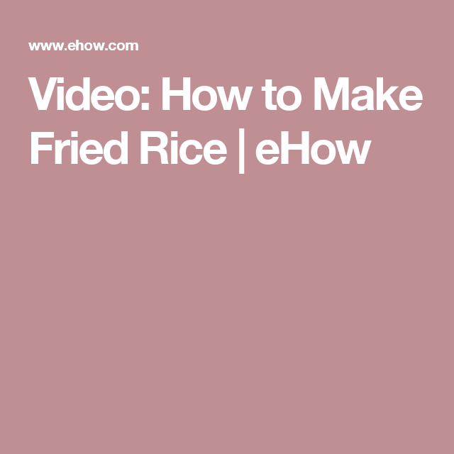 Video: How to Make Fried Rice | eHow