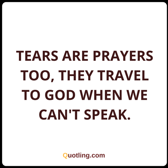 Tears Are Prayers Too They Travel To God When We Cant Tears